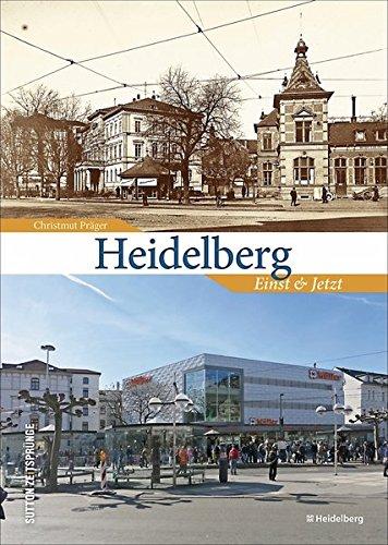 Zeitsprünge Heidelberg. Einst und jetzt: Bildband mit 55 Bildpaaren, die in der Gegenüberstellung von historischen und aktuellen Fotografien den … am Neckar zeigen (Sutton Zeitsprünge)