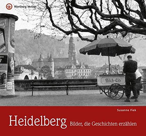 Heidelberg – Bilder, die Geschichten erzählen (Historischer Bildband)