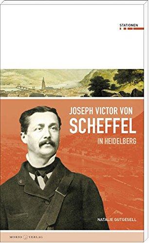 Joseph Victor von Scheffel in Heidelberg (Stationen Band 18)